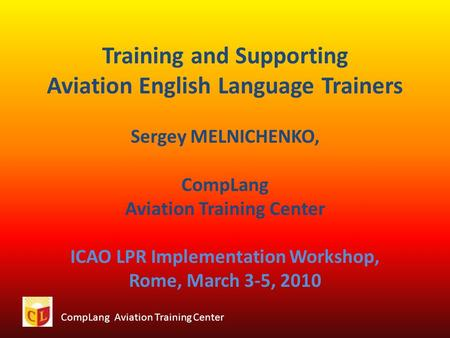 CompLang Aviation Training Center Training and Supporting Aviation English Language Trainers Sergey MELNICHENKO, CompLang Aviation Training Center ICAO.