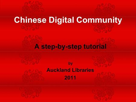 A step-by-step tutorial by Auckland Libraries 2011 Chinese Digital Community.