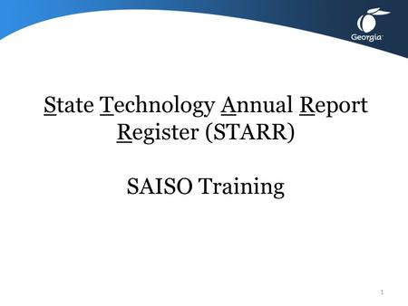 State Technology Annual Report Register (STARR) SAISO Training 1.