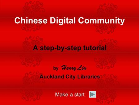 A step-by-step tutorial by Henry Liu Auckland City Libraries Make a start Chinese Digital Community.
