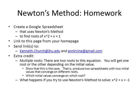 Newton's Method: Homework Create a Google Spreadsheet – that uses Newton's Method – to find roots of x^2 + x = 1 Link to this page from your homepage Send.