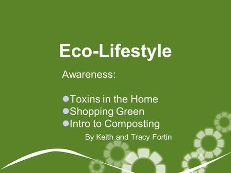Eco-Lifestyle Awareness: Toxins in the Home Shopping Green Intro to Composting By Keith and Tracy Fortin.
