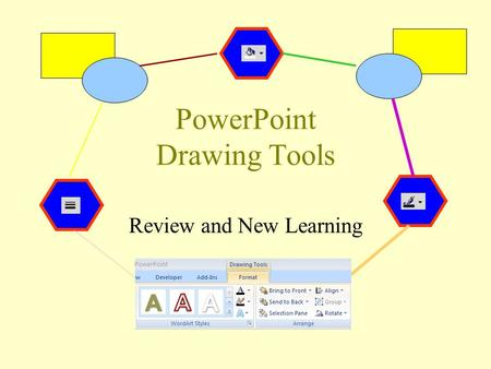 PowerPoint Drawing Tools Review and New Learning.