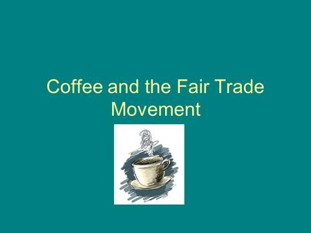 Coffee and the Fair Trade Movement. Introduction Canadians drink 40 million cups of coffee a day Two-thirds of that coffee is not bought in coffee chains,