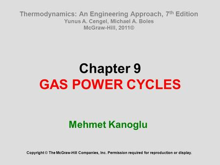 Chapter 9 GAS POWER CYCLES Mehmet Kanoglu Copyright © The McGraw-Hill Companies, Inc. Permission required for reproduction or display. Thermodynamics: