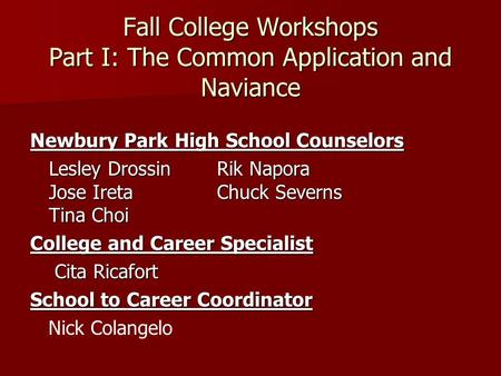Fall College Workshops Part I: The Common Application and Naviance Newbury Park High School Counselors Lesley Drossin Rik Napora Jose Ireta Chuck Severns.