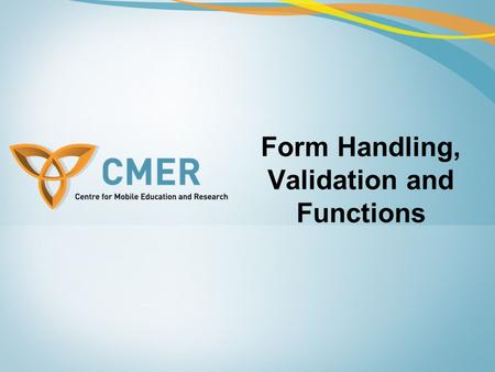 Form Handling, Validation and Functions. Form Handling Forms are a graphical user interfaces (GUIs) that enables the interaction between users and servers.