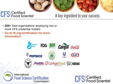 200+ food organizations employing two or more CFS credential holders Go to ift.org/certification for more information!