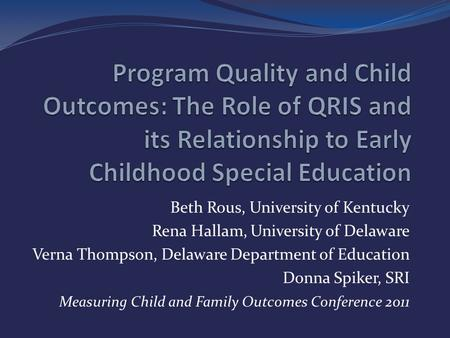 Beth Rous, University of Kentucky Rena Hallam, University of Delaware Verna Thompson, Delaware Department of Education Donna Spiker, SRI Measuring Child.