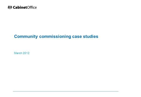 Community commissioning case studies March 2012. 2 Contents ●Foreword (p.3) ●Community commissioning overview (p.4) ●Summary of lessons learned so far.
