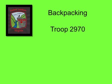 Backpacking Troop 2970. Boots – Your Propulsion System Lightest possible boot that will handle your load Leather – last longer, more support, most protection,