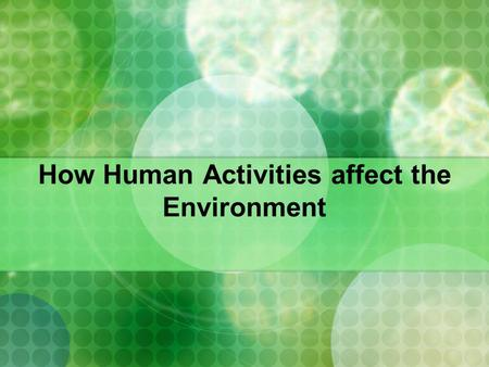 How Human Activities affect the Environment. Deforestation Definition large areas of land are logged Problems flooding landslides and mudslides can occur.