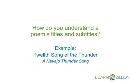 How do you understand a poem's titles and subtitles? Example: Twelfth Song of the Thunder A Navajo Thunder Song.