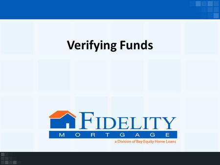 Verifying Funds. We are looking to verify the funds that are being used to close the transaction Part of the documentation process It is both a State.