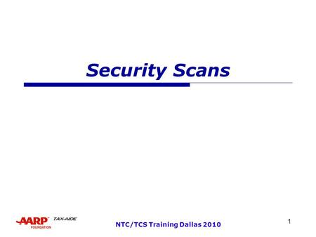 1 NTC/TCS Training Dallas 2010 Security Scans. 2 NTC/TCS Training Dallas 2010 Security Scans  These scans are required to qualify personal, donated or.