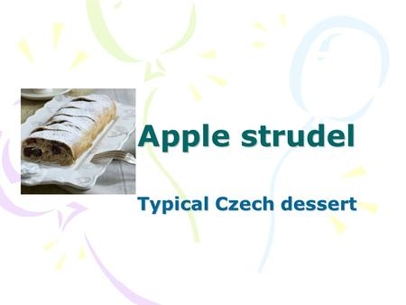 Apple strudel Typical Czech dessert. Ingredients: 350-400 g fine flour 1/4 packet of baking powder 100 g 100% fat 1 eggs 80 g sugar pinch of salt 200.