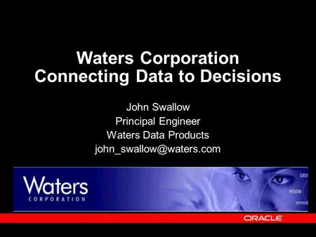 Waters Corporation Connecting Data to Decisions John Swallow Principal Engineer Waters Data Products