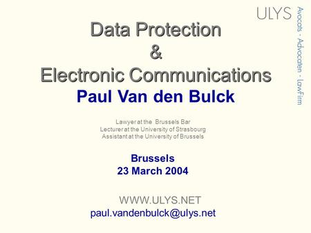 Lawyer at the Brussels Bar Lecturer at the University of Strasbourg Assistant at the University of Brussels Data Protection & Electronic Communications.