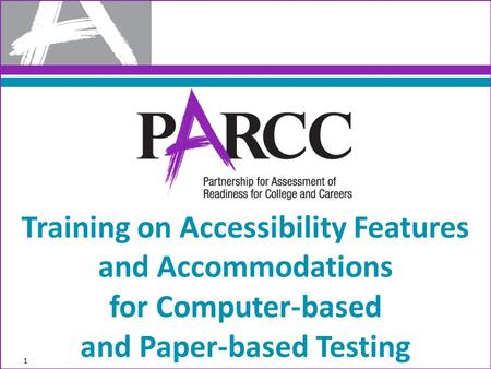 Training on Accessibility Features and Accommodations for Computer-based and Paper-based Testing 1.