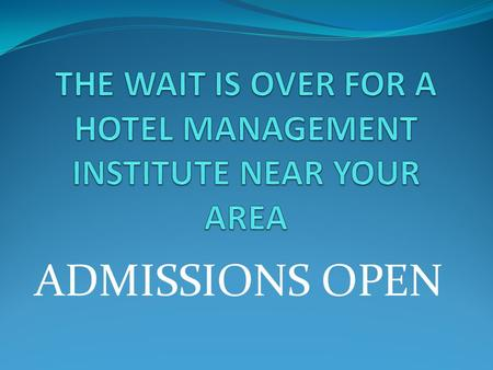 ADMISSIONS OPEN OXFORD INSTITUTE OF HOTEL MANAGEMENT & TOURISM OXFORD INSTITUTE OF HOTEL MANAGEMENT & TOURISM.