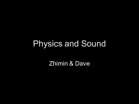 Physics and Sound Zhimin & Dave. Motivation Physical simulation Games Movies Special effects.
