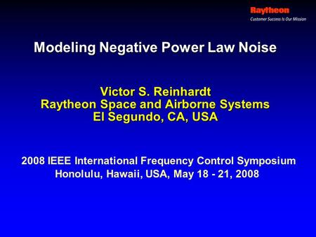 Modeling Negative Power Law Noise Victor S. Reinhardt Raytheon Space and Airborne Systems El Segundo, CA, USA 2008 IEEE International Frequency Control.