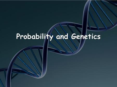 Probability and Genetics. Objectives Predict possible outcomes of various genetic combinations such as monohybrid crosses, dihybrid crosses and non-Mendelian.