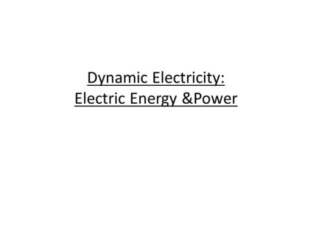 Dynamic Electricity: Electric Energy &Power. Electric Power The electric power of a machine is an indication of the amount of work it can do, that is,