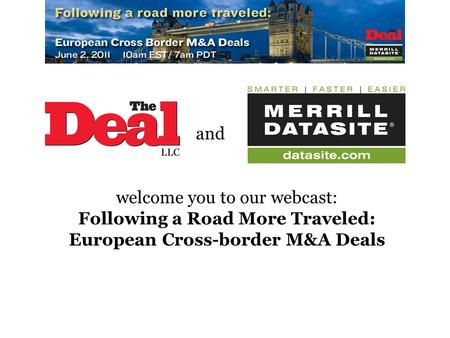 Welcome you to our webcast: Following a Road More Traveled: European Cross-border M&A Deals and.