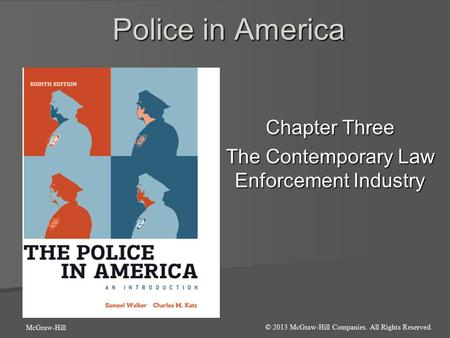 Police in America Chapter Three The Contemporary Law Enforcement Industry © 2013 McGraw-Hill Companies. All Rights Reserved. McGraw-Hill.
