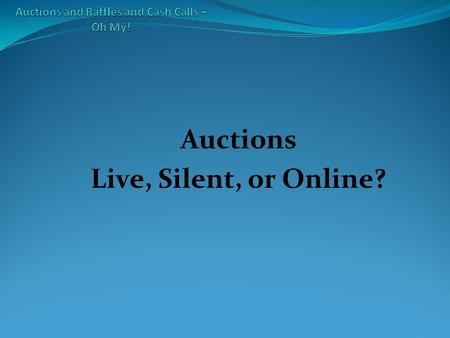 Auctions Live, Silent, or Online?. Silent Auctions When to have them How many items? Creative ways to set-up Oversight and Check-out.