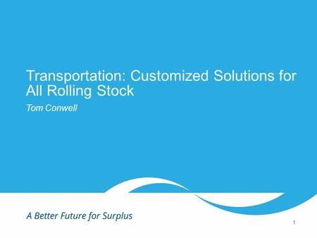 1 ©2015 Liquidity Services, Inc. All Rights Reserved. Transportation: Customized Solutions for All Rolling Stock Tom Conwell 1.
