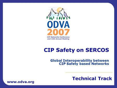 Technical Track www.odva.org CIP Safety on SERCOS Global Interoperability between CIP Safety based Networks.