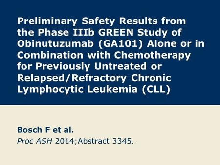 Preliminary Safety Results from the Phase IIIb GREEN Study of Obinutuzumab (GA101) Alone or in Combination with Chemotherapy for Previously Untreated or.