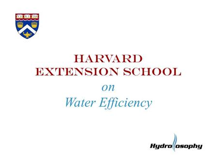 Harvard Extension School on Water Efficiency. Harvard Extension School Water Efficiency 2008-2009 FAS Eco-Competition Participant Sixteen Buildings -