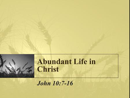 Abundant Life in Christ John 10:7-16. Deprivation and Denial Self-denial, Luke 9:23 Struggle, suffering, spectacle, reproaches and tribulations, Heb.