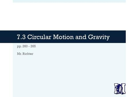 7.3 Circular Motion and Gravity pp. 260 - 265 Mr. Richter.