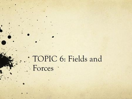 TOPIC 6: Fields and Forces. What is gravity? Is there gravity in space? Why do astronauts float? What keeps the moon from flying off in space?