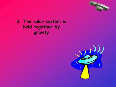 3. The solar system is held together by gravity A gravitational field is a field surrounding a massive object, within which any other mass will experience.