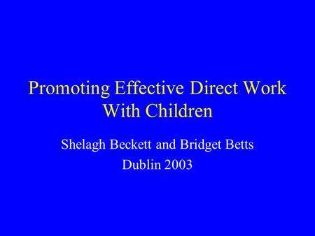 Promoting Effective Direct Work With Children Shelagh Beckett and Bridget Betts Dublin 2003.