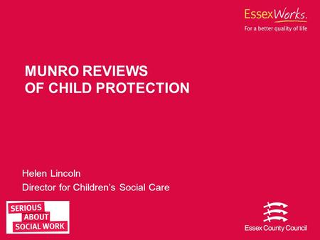 Helen Lincoln Director for Children's Social Care MUNRO REVIEWS OF CHILD PROTECTION.