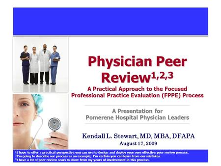 Physician Peer Review 1,2,3 A Practical Approach to the Focused Professional Practice Evaluation (FPPE) Process A Presentation for Pomerene Hospital Physician.