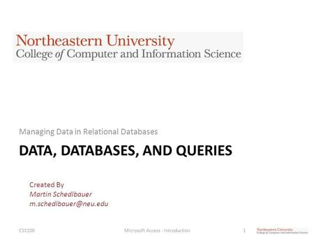 DATA, DATABASES, AND QUERIES Managing Data in Relational Databases CS1100Microsoft Access - Introduction1 Created By Martin Schedlbauer