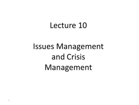 Lecture 10 Issues Management and Crisis Management