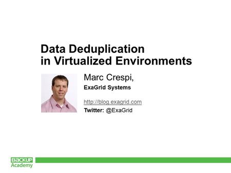 Data Deduplication in Virtualized Environments Marc Crespi, ExaGrid Systems