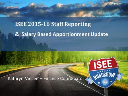 & Salary Based Apportionment Update ISEE 2015-16 Staff Reporting Kathryn Vincen – Finance Coordinator.