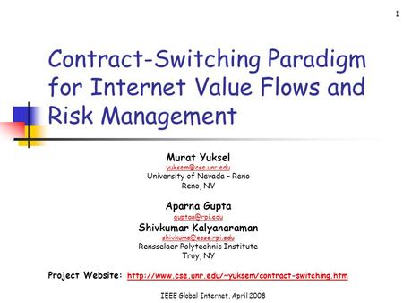 IEEE Global Internet, April 2008 1 Contract-Switching Paradigm for Internet Value Flows and Risk Management Murat Yuksel University.