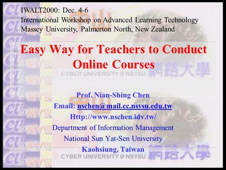 Easy Way for Teachers to Conduct Online Courses Prof. Nian-Shing Chen