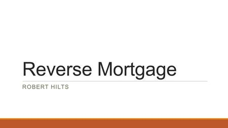 Reverse Mortgage ROBERT HILTS. Standard Mortgage A debt instrument, secured by the collateral of specified real estate property, that the borrower is.