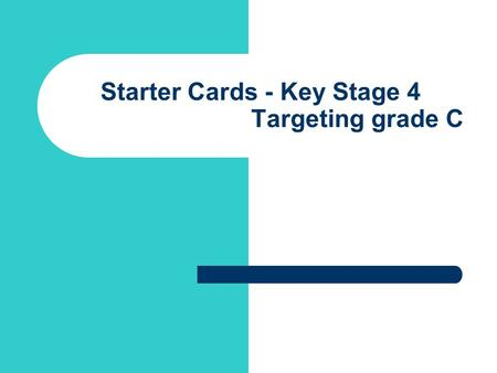 Starter Cards - Key Stage 4 Targeting grade C. Introduction These cards are designed to be used as mental and oral starters at Key Stage 4 Ideally they.